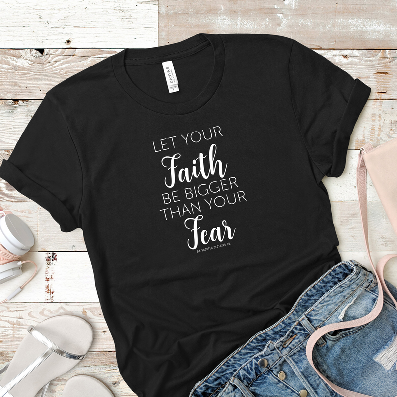 Let Your Faith Be Bigger Than Your Fear Tee