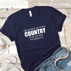 Quarantine Me in the Country Tee