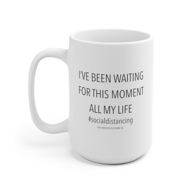 I've Been Waiting For This Moment #Socialdistancing Coffee Mug