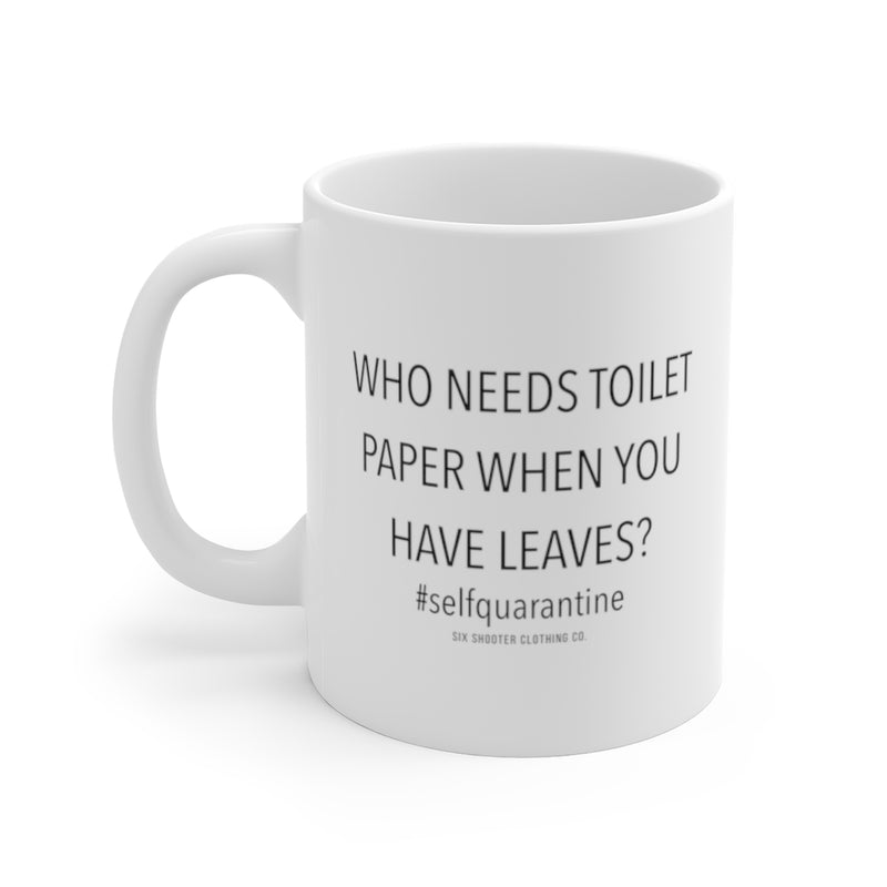 Who Needs Toilet Paper Coffee Mug