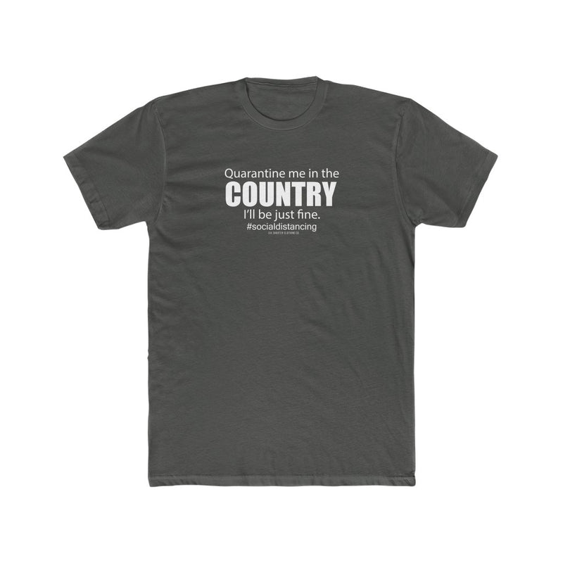 Quarantine Me In The Country Men's Tee