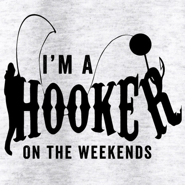 I'm A Hooker On The Weekends T-Shirt