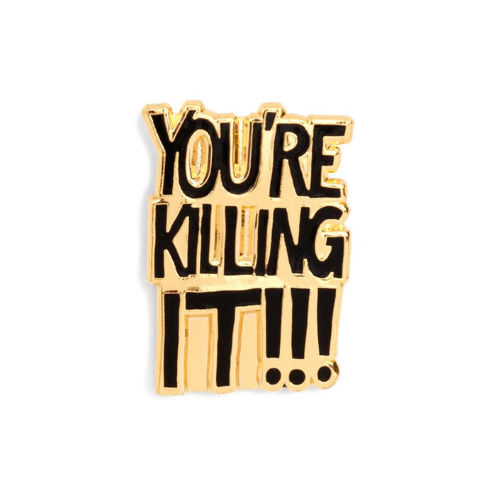 You're Killing It Enamel Pin