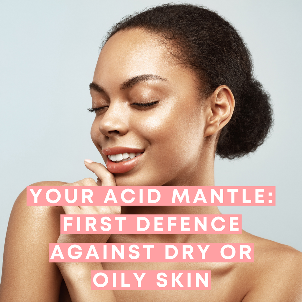 How to repair and care for your acid mantle: why it's your skins' best friend.