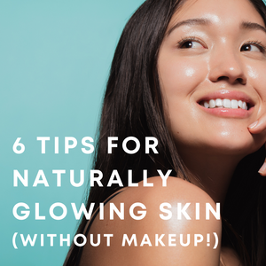 6 tips for dewy, naturally glowing skin (sans makeup!)