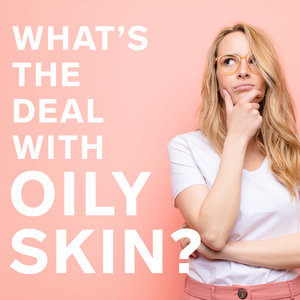 Why do I have oily skin?
