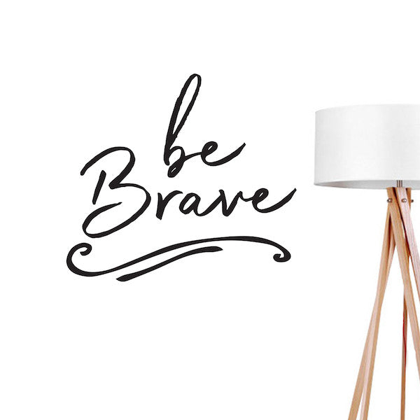 Be brave, Wall Decal