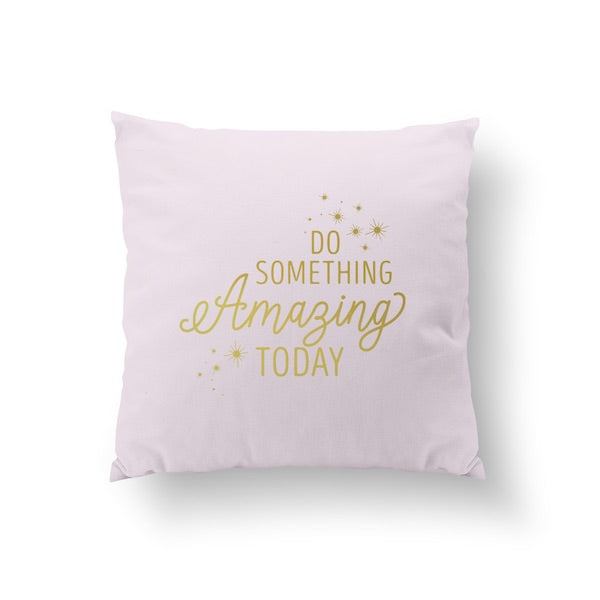 Do something amazing today, Pillow