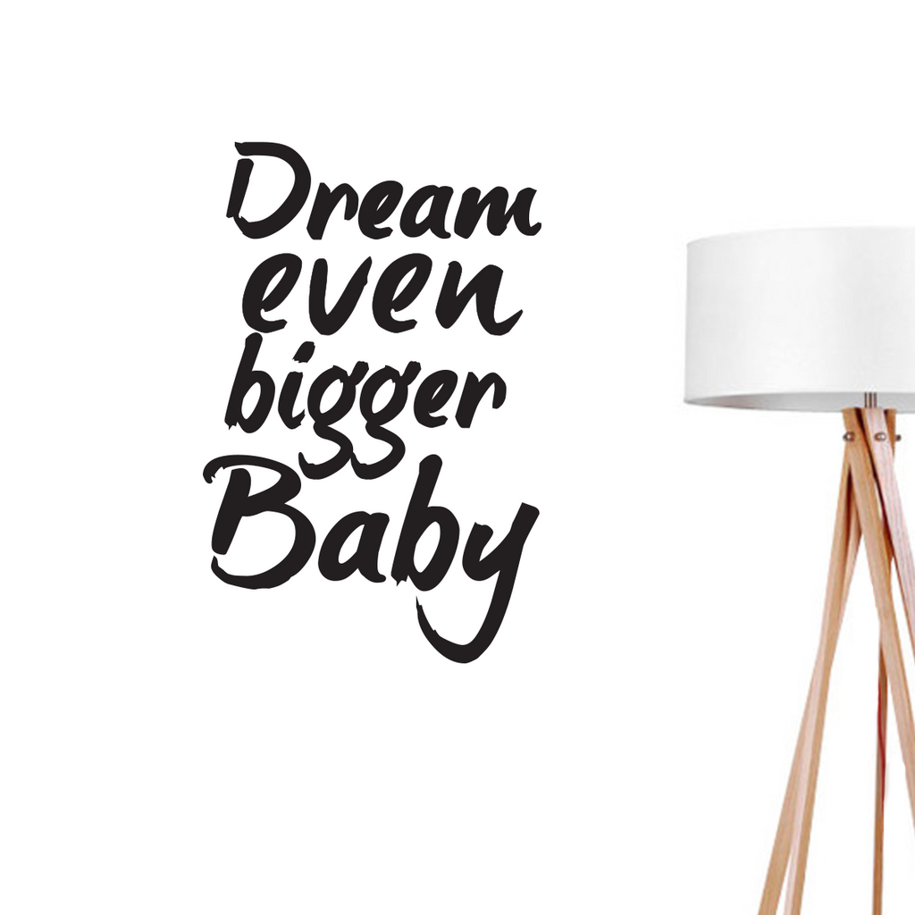Dream Even Bigger Baby, Wall Decal