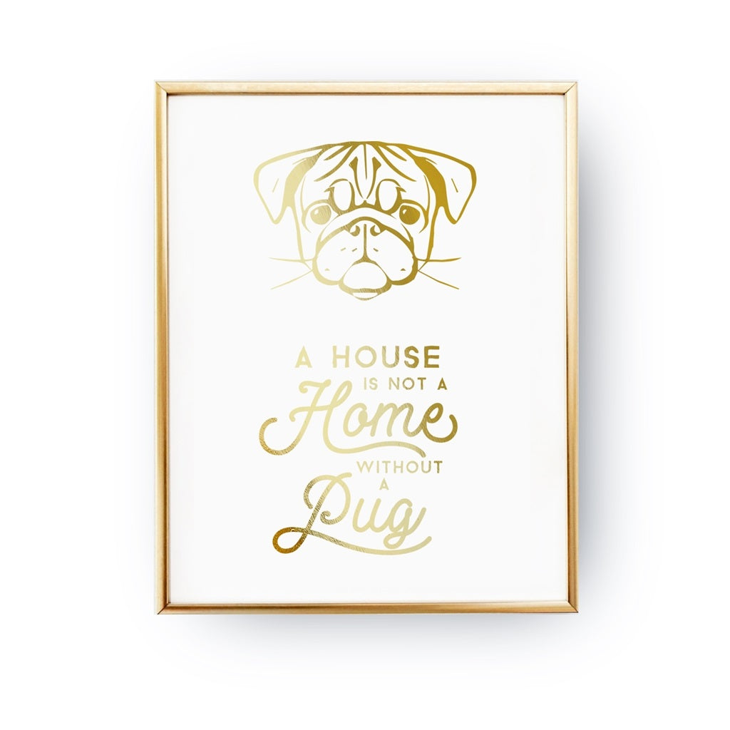 A House Is Not A Home Without A Pug, Poster