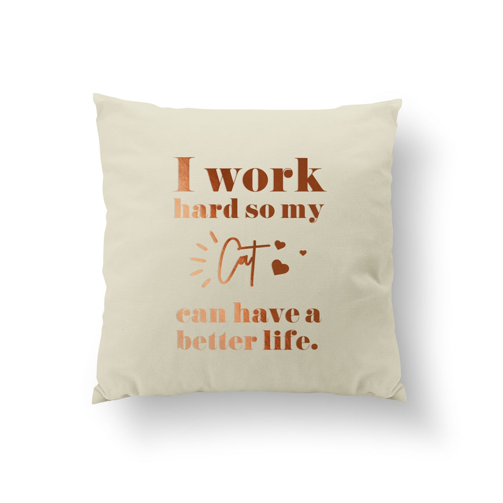 I Work Hard So My Cat Can Have A Better Life, Pillow