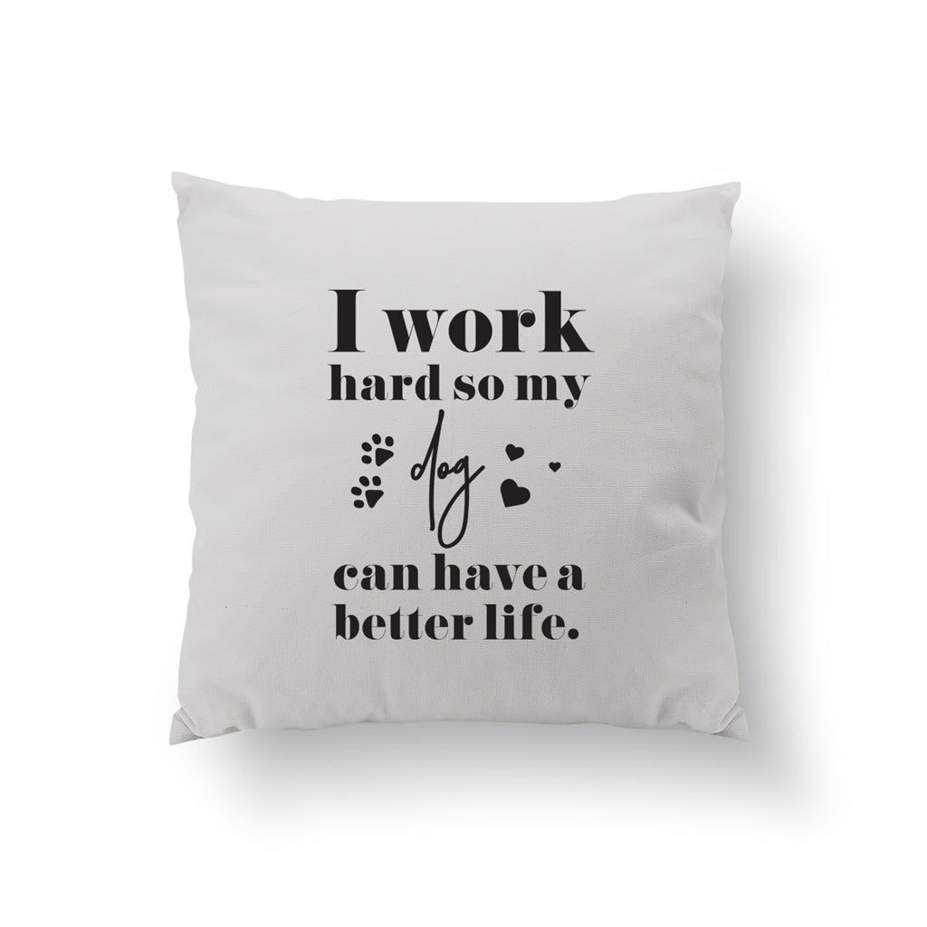 I Work Hard So My Dog Can Have A Better Life, Pillow
