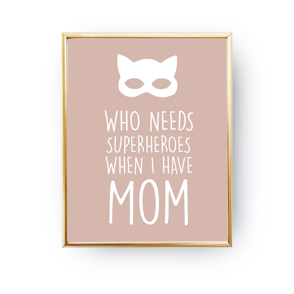Who needs superheroes Mom, Poster