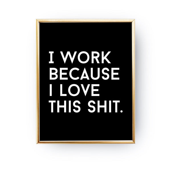 I work because I love this shit, Poster