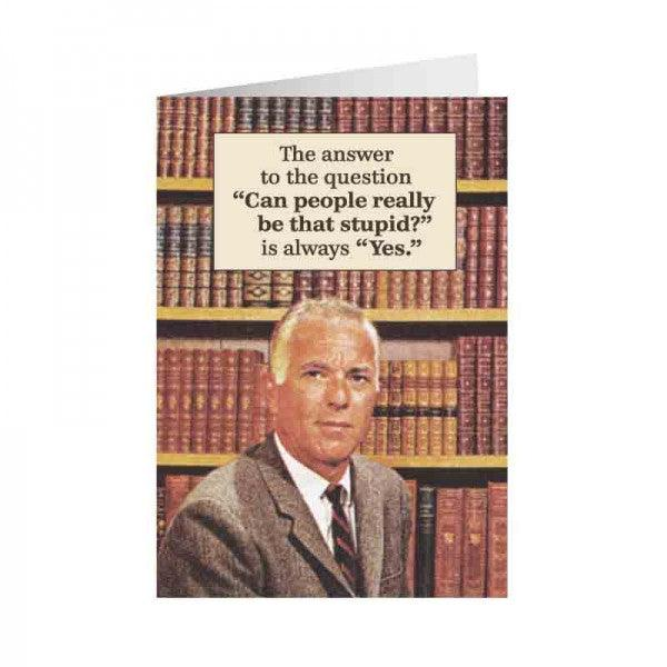 Funny Card 'Can People Really Be That Stupid'