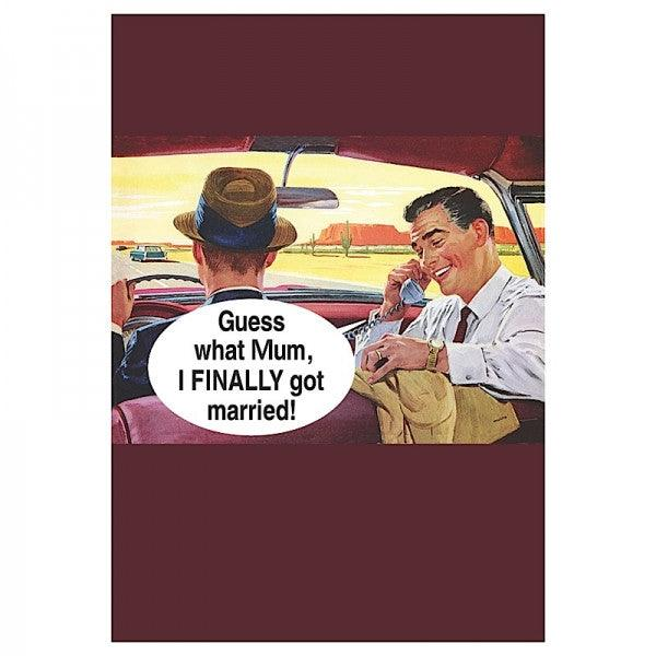 Funny Card 'Guess What Mum I Finally Got Married!'