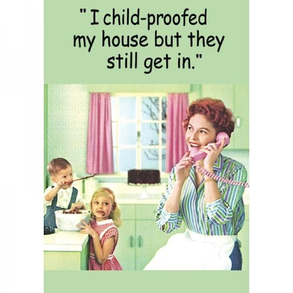 Funny Card 'I Have Child Proofed My House But They Still Get In'