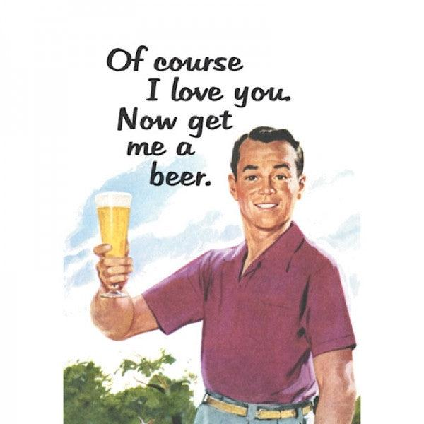 Funny Card 'Of Course I Love You. Now Get Me A Beer.'