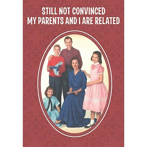 Funny Card 'Still Not Convinced My Parents Are Related'