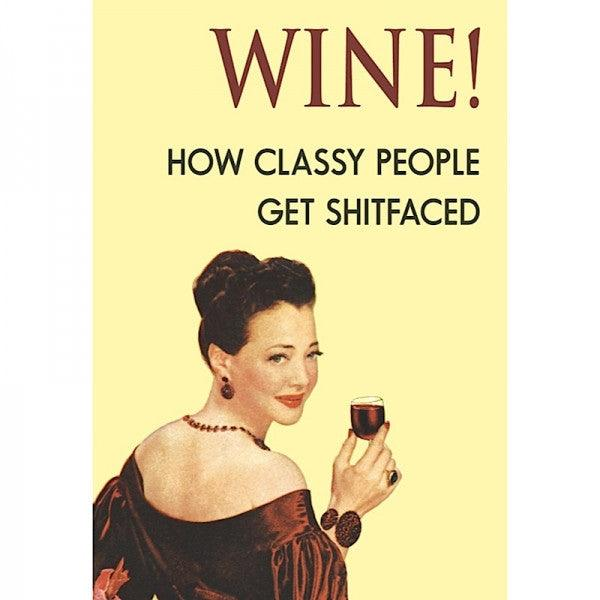 Funny Card 'Wine! How Classy People Get Sh*t Faced'