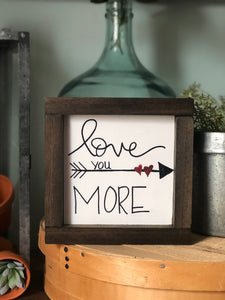 Love you more mini sign