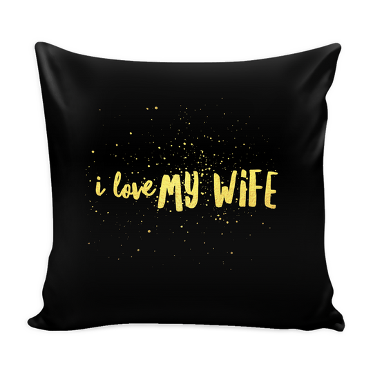 I LOVE MY WIFE pillow cover black with golden font