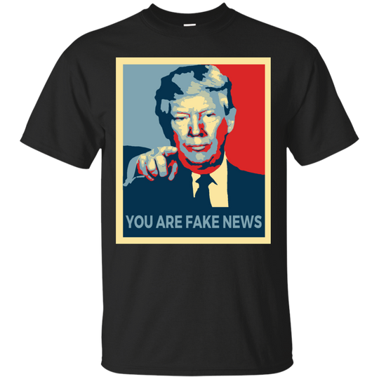 You Are Fake News, T Shirt 2