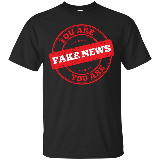Gift for Men Who Have Everything, You Are Fake News, T Shirt, Stamp Style cc4