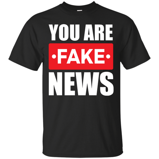 You Are Fake News, T Shirt 3