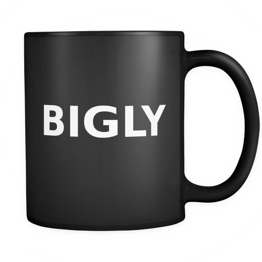 BIGLY Mug, Trump, Coffee Mug, Black Coffee Mug