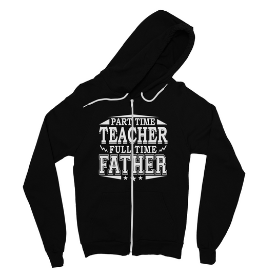 Part Time Teacher - Full Time Father Fine Jersey Zip Hoodie