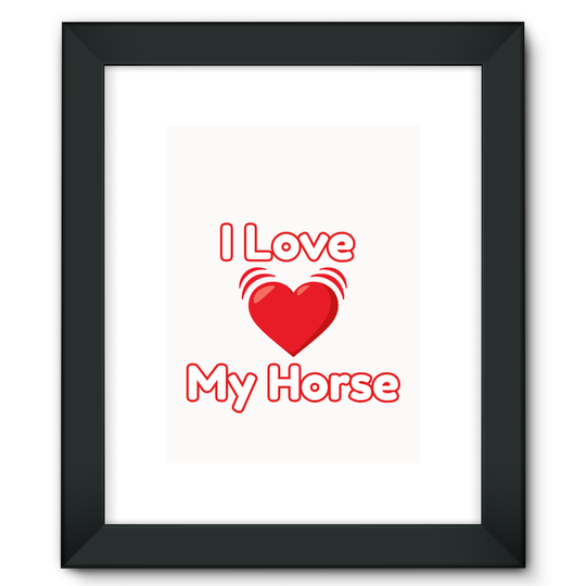 I Love My Horse Framed Fine Art Print