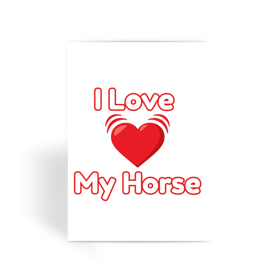 I Love My Horse Greeting Card