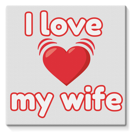 I Love My Wife TShirt Stretched Eco-Canvas