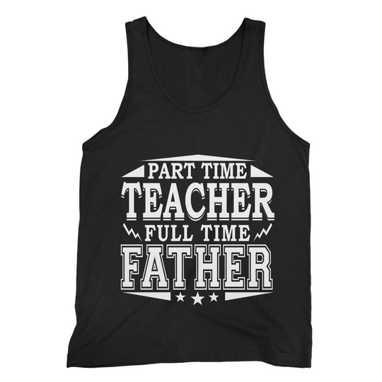 Part Time Teacher - Full Time Father Fine Jersey Tank Top