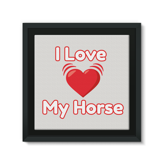 I Love My Horse Framed Canvas