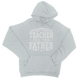 Part Time Teacher - Full Time Father College Hoodie