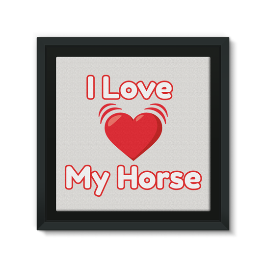 I Love My Horse Framed EcoCanvas