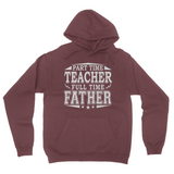 Part Time Teacher - Full Time Father School Dad Gift Tees, California Fleece Pullover Hoodie, Part Time Teacher Full Time Father School Dad Shirt
