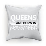 Queens are Born in November Cushion