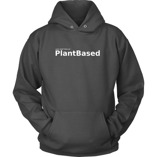 Guess What, These are Plant Based, Vegan Hoodie