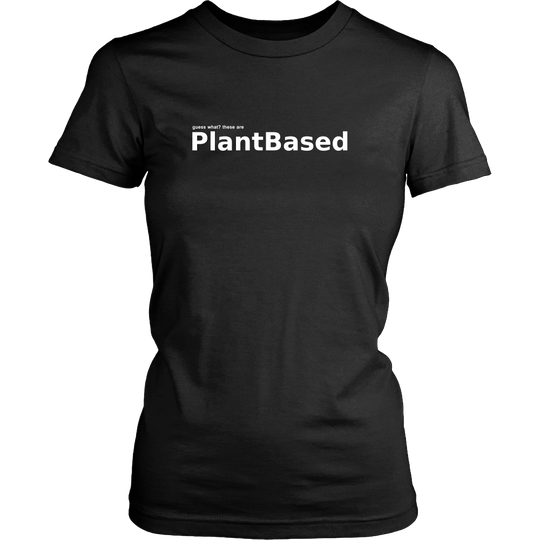 Guess What - These are Plant Based, Women T Shrt, Vegan TShirt
