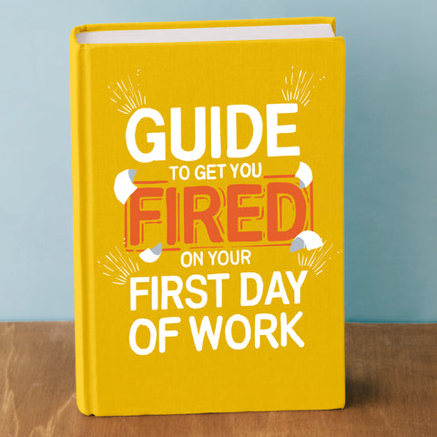 FUNNY NOTEBOOK CAMOUFLAGED AS A BOOK: How To Get You Fired on Your First Day of Work.