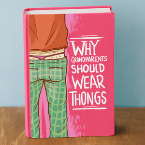 GAG GIFT FOR BIRTHDAY, FRIENDS, MEN, WOMEN - ABSURD NOTEBOOK: Why Grandparents Should Wear Thongs.