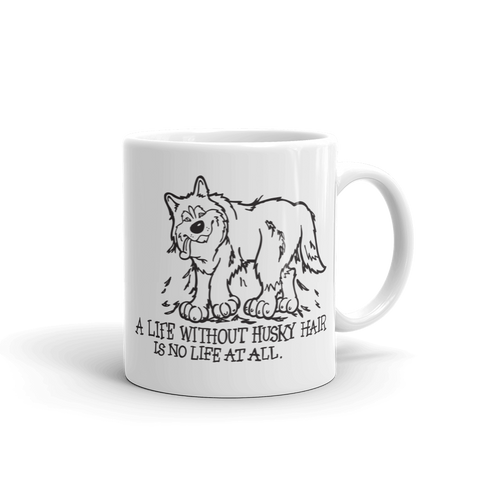 A Life Without Husky Hair is No Life at All - Siberian Husky Mug - Coffee Mug
