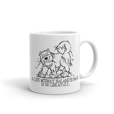 A Life Without Malamute Hair is No Life at All - Alaskan Malamute Mug - Coffee Mug