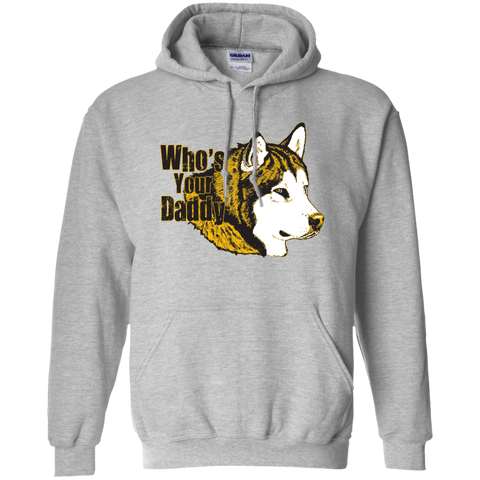 Who's your Daddy - Alaskan Malamute - Pullover Hoodie 8 oz