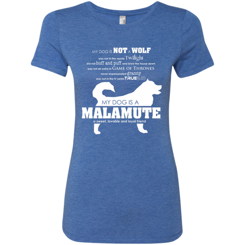 My Dog is Not a Wolf, My Dog is a Malamute - Ladies Triblend T-Shirt