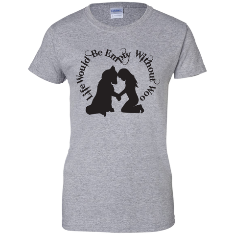 Life Would Be Empty Without Woo - Alaskan Malamute - Siberian Husky - Ladies T-Shirt