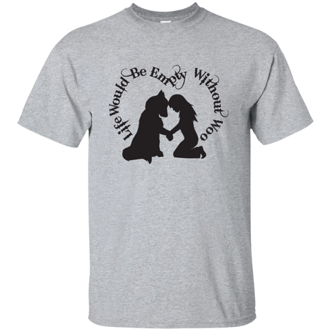 Life Would Be Empty Without Woo - Alaskan Malamute - Siberian Husky - Cotton T-Shirt
